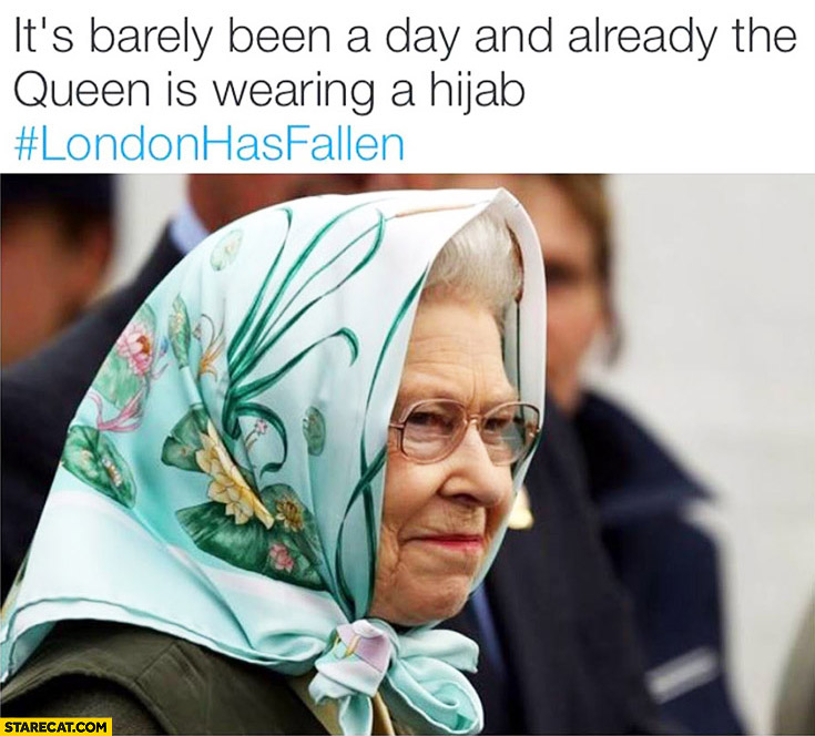 It's barely been a day and already the Queen Elizabeth is wearing a hijab London has fallen