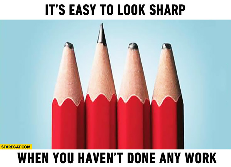 It's easy to look sharp when you haven't done any work pencils