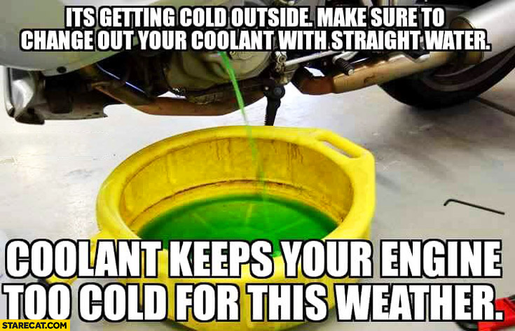 It's getting cold outside make sure to change out your coolant with straight water coolant keeps your engine too cold for this weather car tip trolling