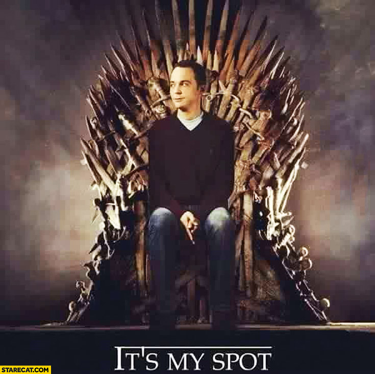 It's my spot Sheldon Game of Thrones