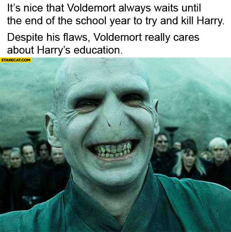 It's nice that Voldemort waits until the end of school year to try kill Harry Potter. He really cares about his education