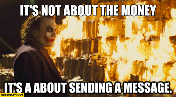 It's not about the money it's about sending a message Joker Batman fire burning meme