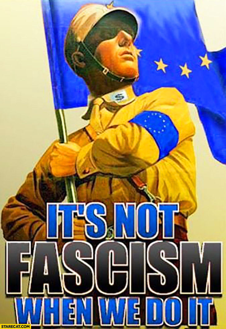 It's not fascism when we do it European Union EU