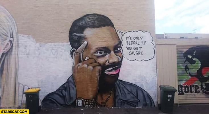 It's only illegal if you get caught. Black man brain meme protip lifehack graffiti