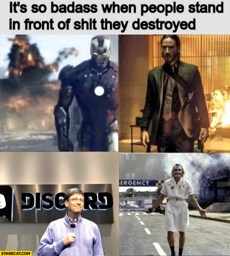 It's so badass when people stand in front of shit they destroyed Bill Gates discord