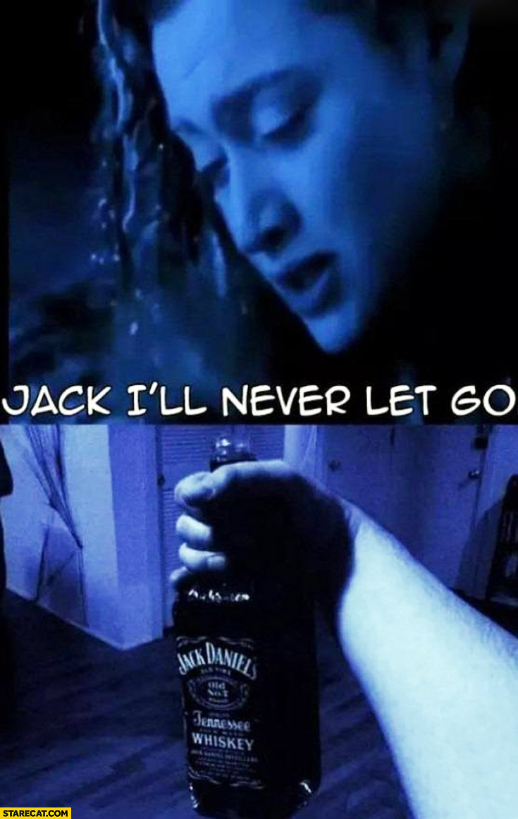 Jack I'll never let you go Jack Daniels Rose Titanic