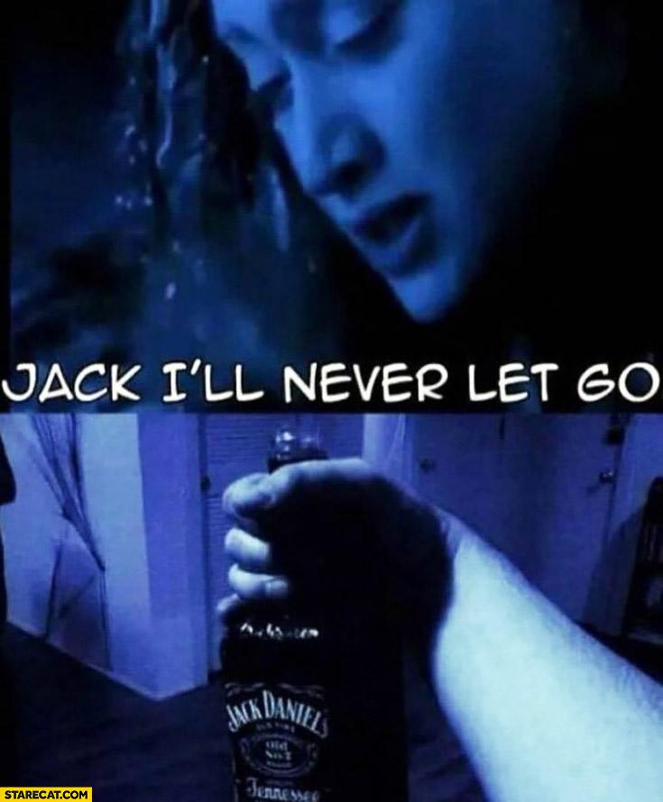 Jack I'll never let you go Rose Titanic Jack Daniels