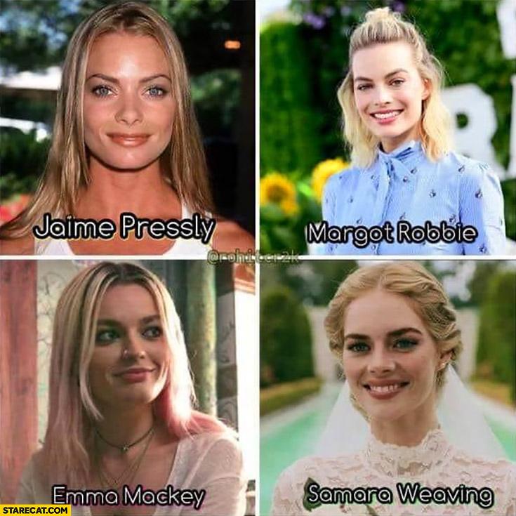 Jaime Pressly, Margot Robbie, Emma Mackey, Samara Weaving all looking the same