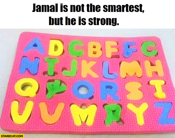 Jamal is not the smartest but he is strong. Riddle game with letters fail