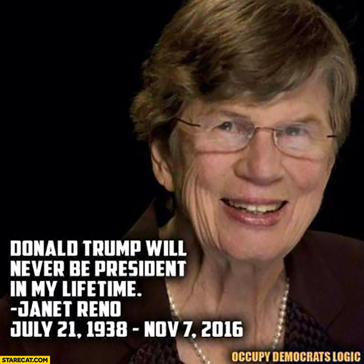Janet Reno Donald Trump will never be president in my lifetime quote