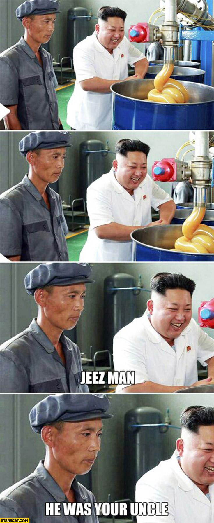 Jeez man he was your uncle Kim Jong Un North Korea