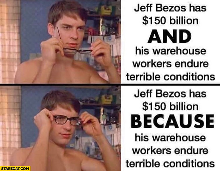 Jeff Bezos has 150 billion because his warehouse workers endure terrible conditions not and