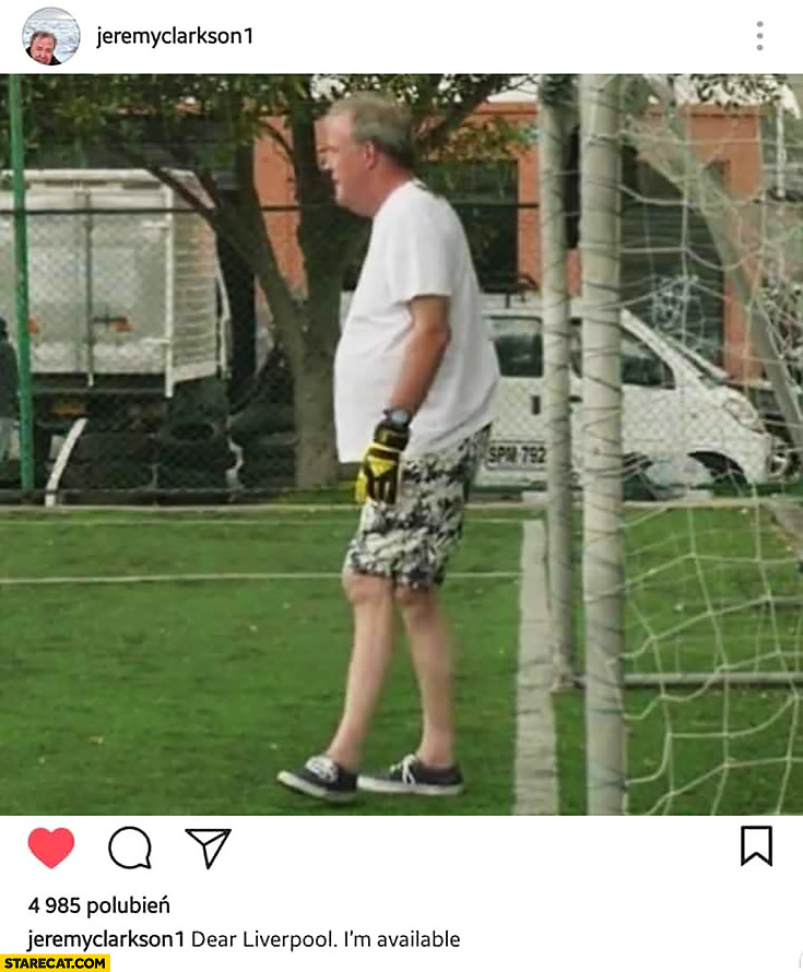 Jeremy Clarkson goalkeeper dear Liverpool I'm available Loris Karius champions league