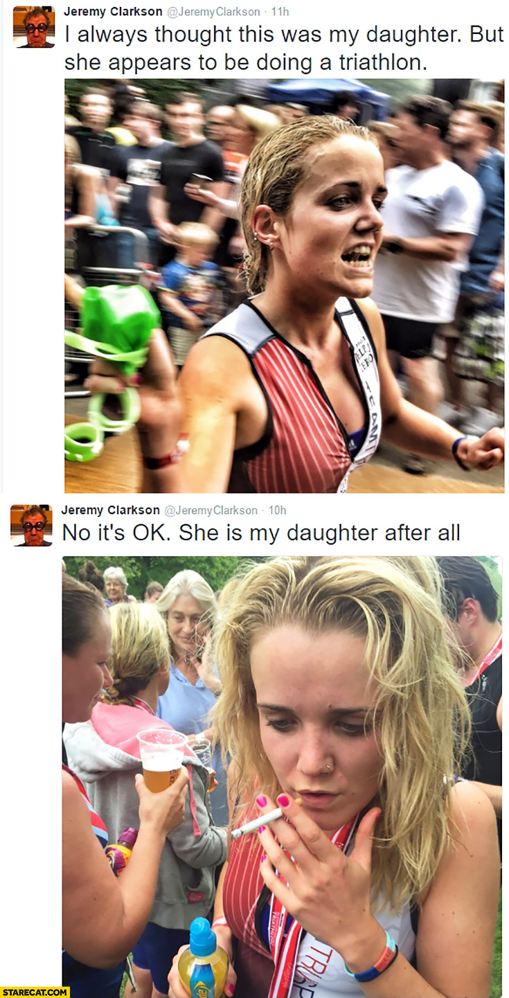 Jeremy Clarkson: I always thought this was my daughter but she appears to be doing a triathlon. No it's OK, she is my daughter after all smoking cigarette