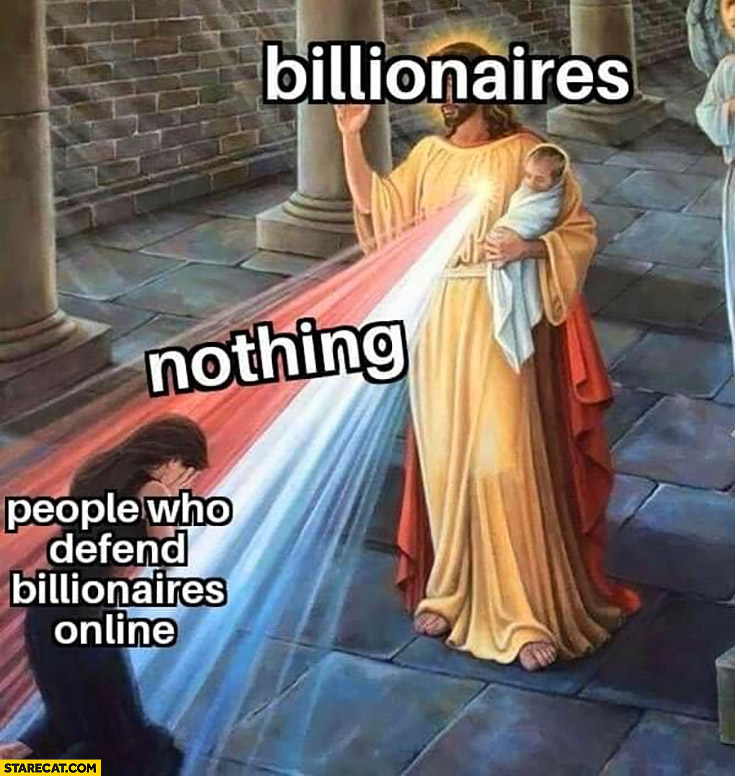 Jesus billionaires nothing people who defend billionaires online