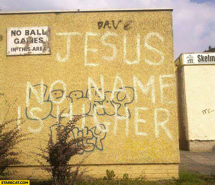 Jesus no name is higher Dave painted higher trolling