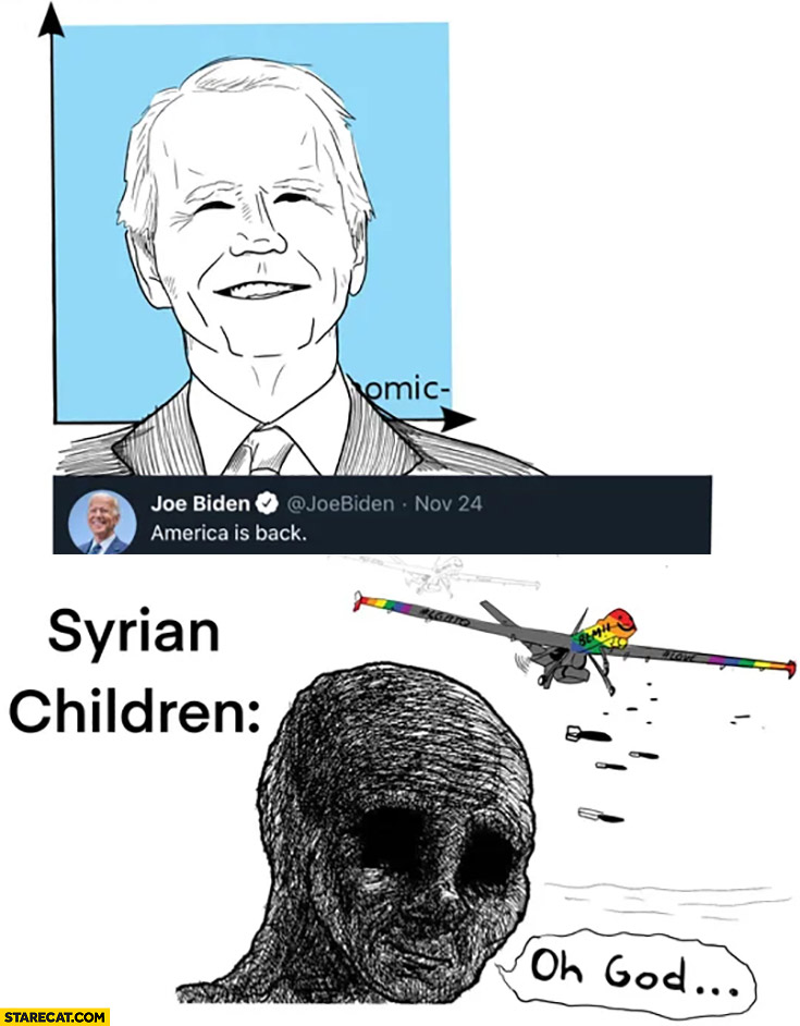 Joe Biden america is back, Syrian children bombing oh god