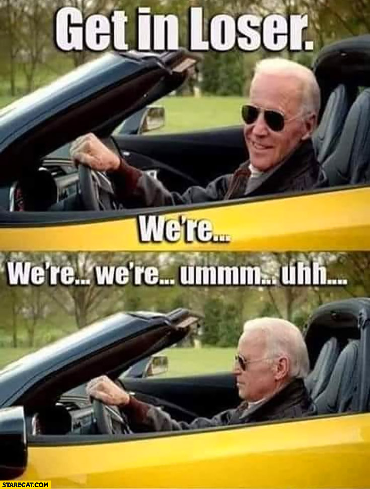 Joe Biden in a car get in loser were ummm uhh
