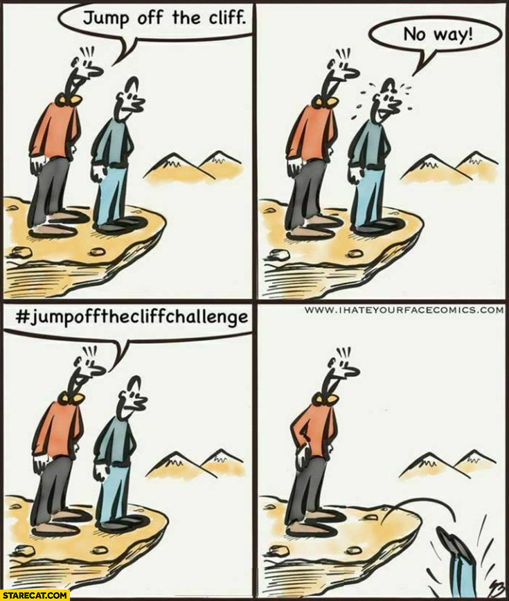 Jump off the cliff, no way. Hashtag #jumpoffthecliffchallenge jumps comic
