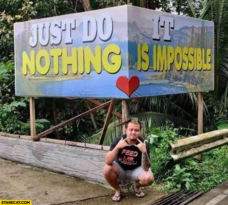 Just do nothing it is impossible silly banner fail