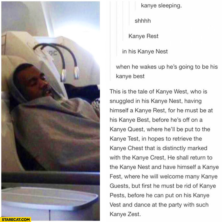 Kanye sleeping Kanye rest in his Kanye nest when he wakes up he's going to be Kanye best