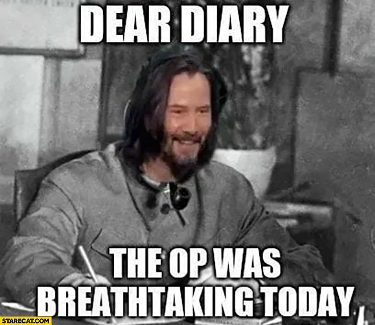 Keanu Reeves dear diary the op was breathtaking today