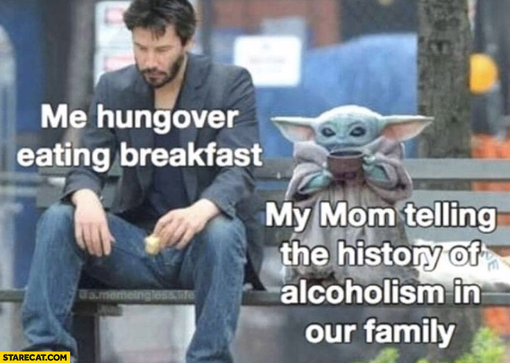 Keanu Reeves me hungover eating breakfast my mom telling the history of alcoholism in our family baby Yoda