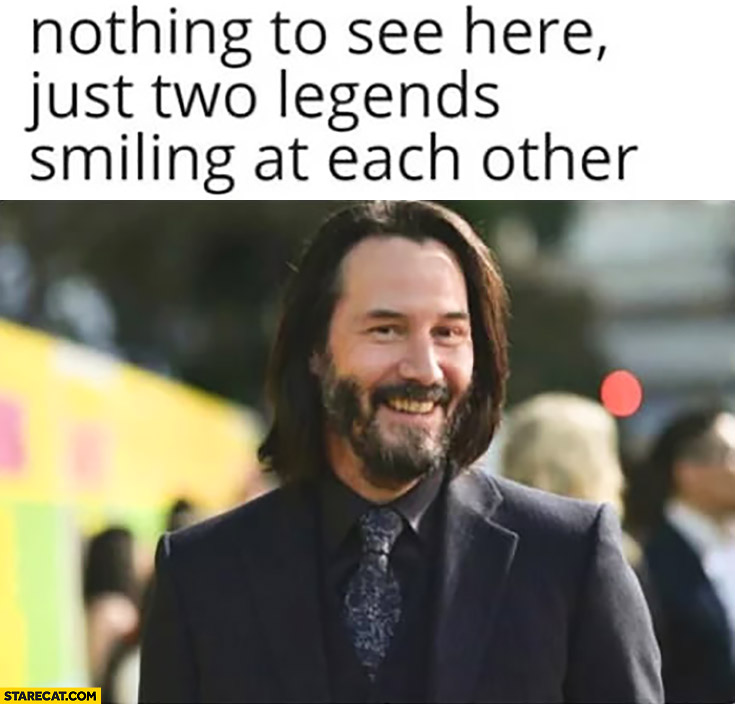 Keanu Reeves nothing to see here just two legends smiling at each other