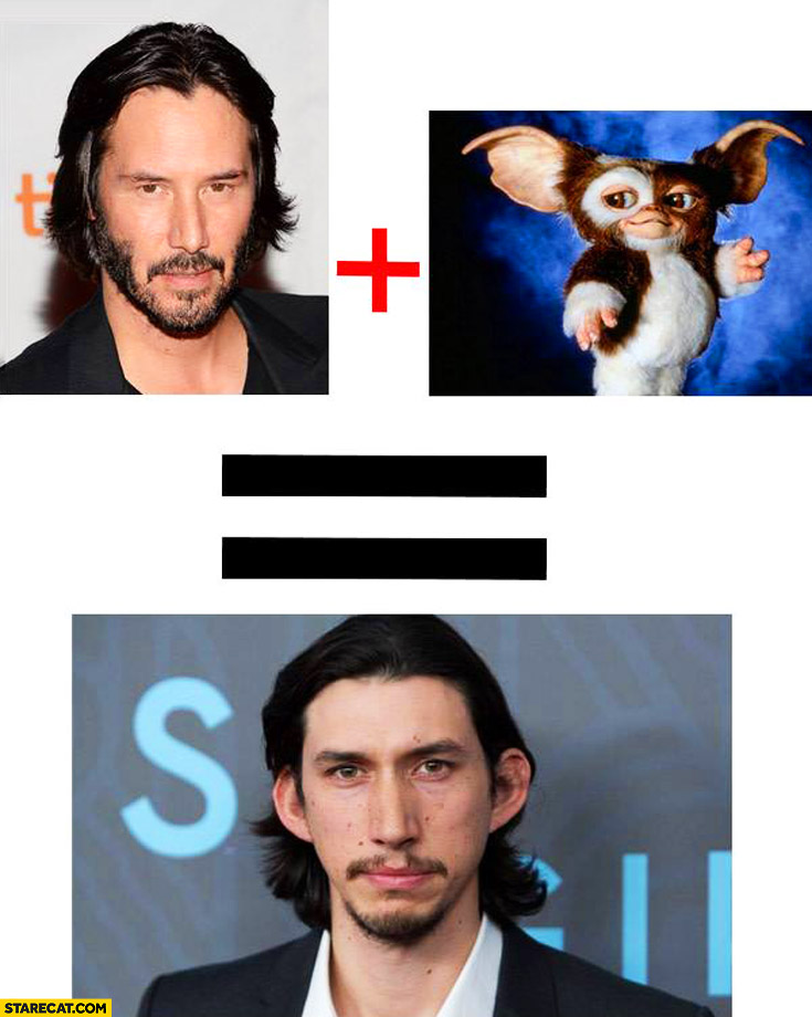 Keanu Reeves plus gremilin Gizmo equals Kylo Ren Adam Driver