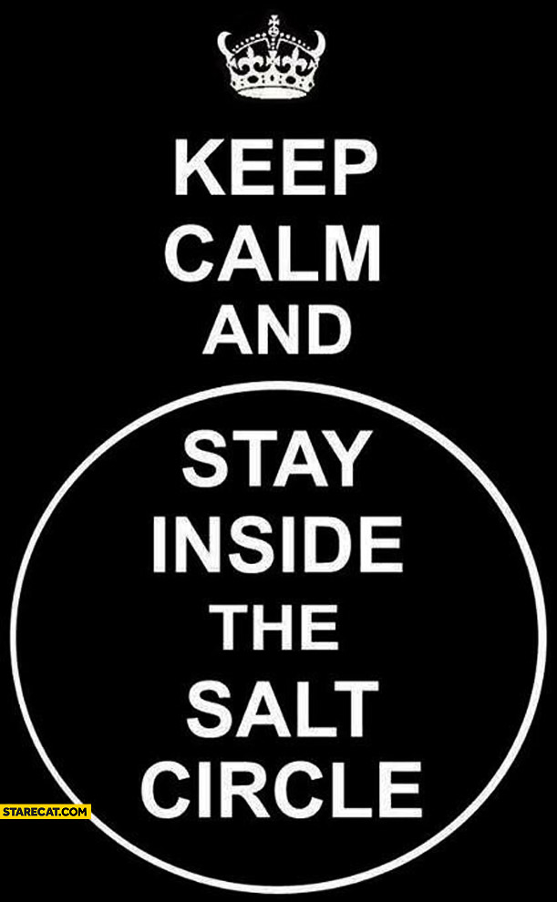 Keep calm and stay inside the salt circle