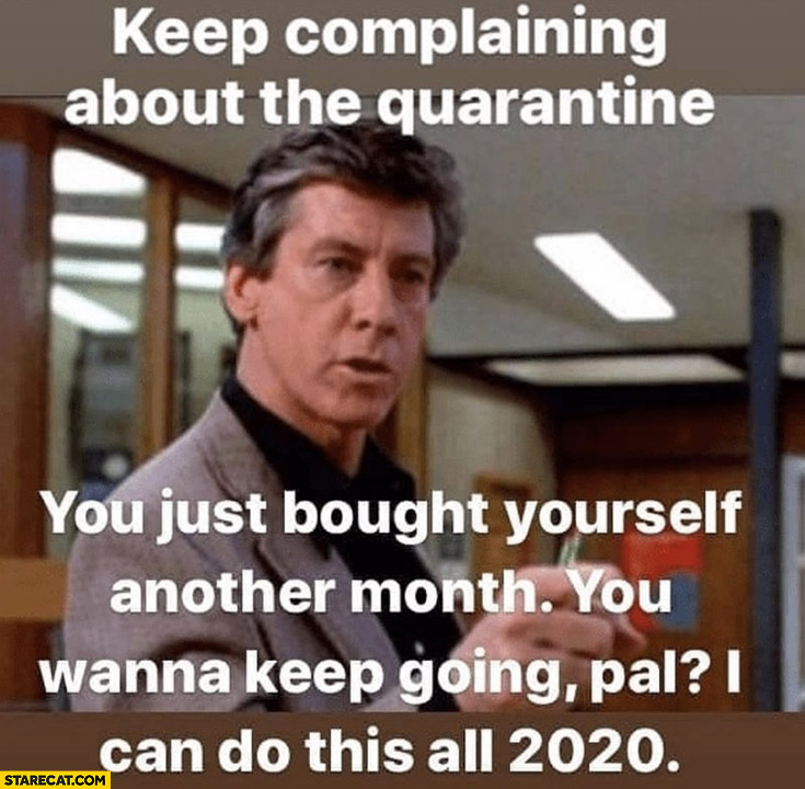 Keep complaining about the quarantine you just bought yourself another month wanna keep going I can do this all 2020 breakfast club coronavirus meme