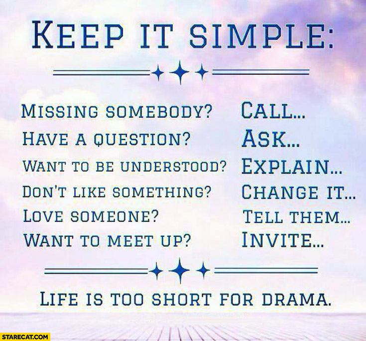 Keep it simple. Life is too short for drama
