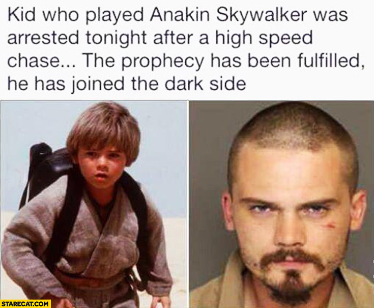 Kid who played Anakin Skywalker was arrested the prophecy has been fulfilled he has joined the dark side