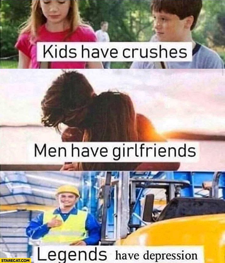 Kids have crushes, men have girlfriends, legends have depression