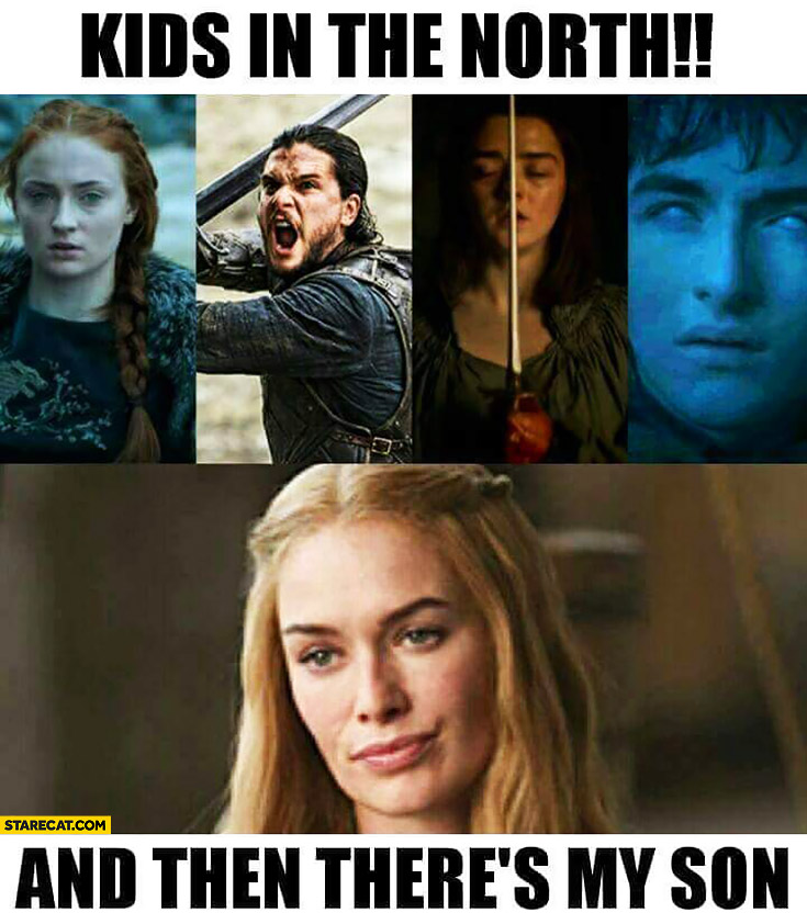 Kids in the north and then there's my son Cersei Lannister Game of Thrones