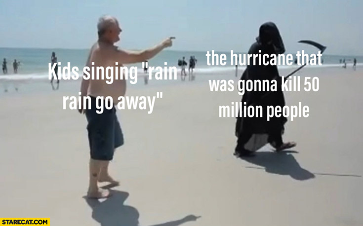Kids singing rain go away vs the hurricane that was gonna kill 50 million people death