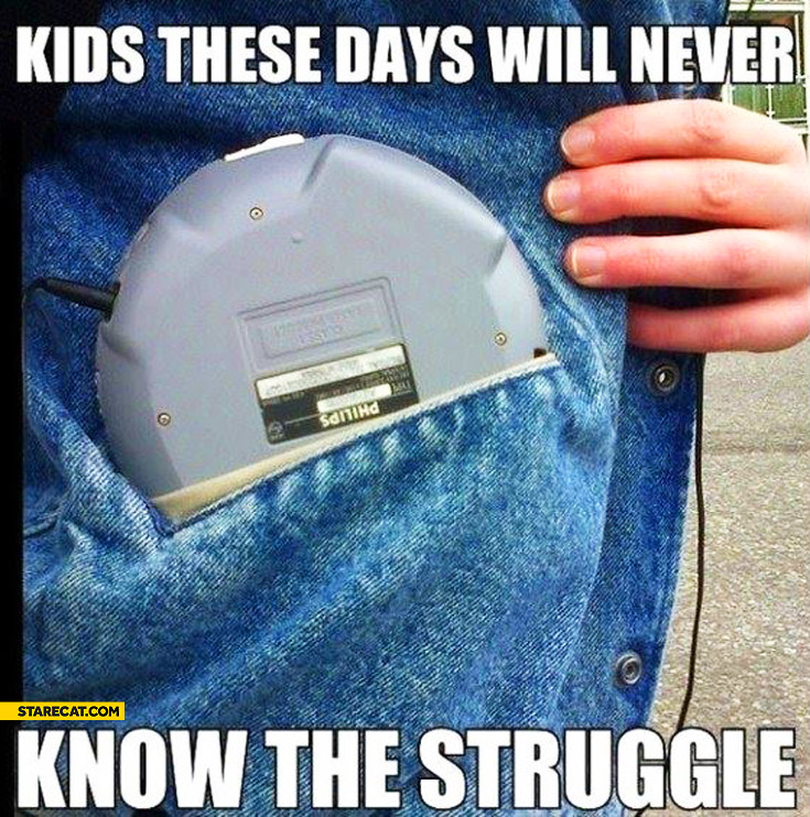 Kids these days will never know the struggle discman