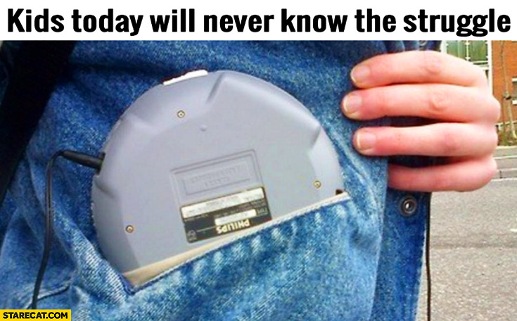 Kids today will never know the struggle fitting a discman in a pocket