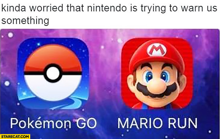 Kinda worried that Nintendo is trying to warn us something Pokemon GO, Mario Run