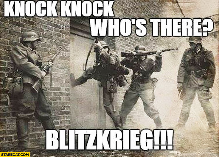 Knock, knock. Who's there? Blitzkrieg. soldiers