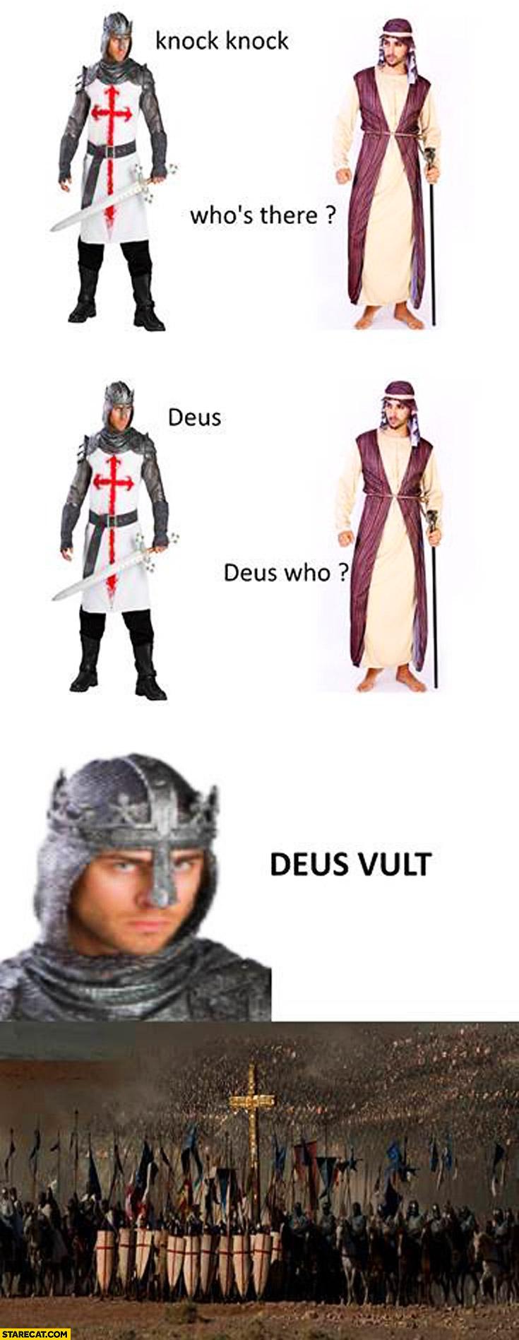 Knock knock. Who's there? Deus. Deus who? Deus vult