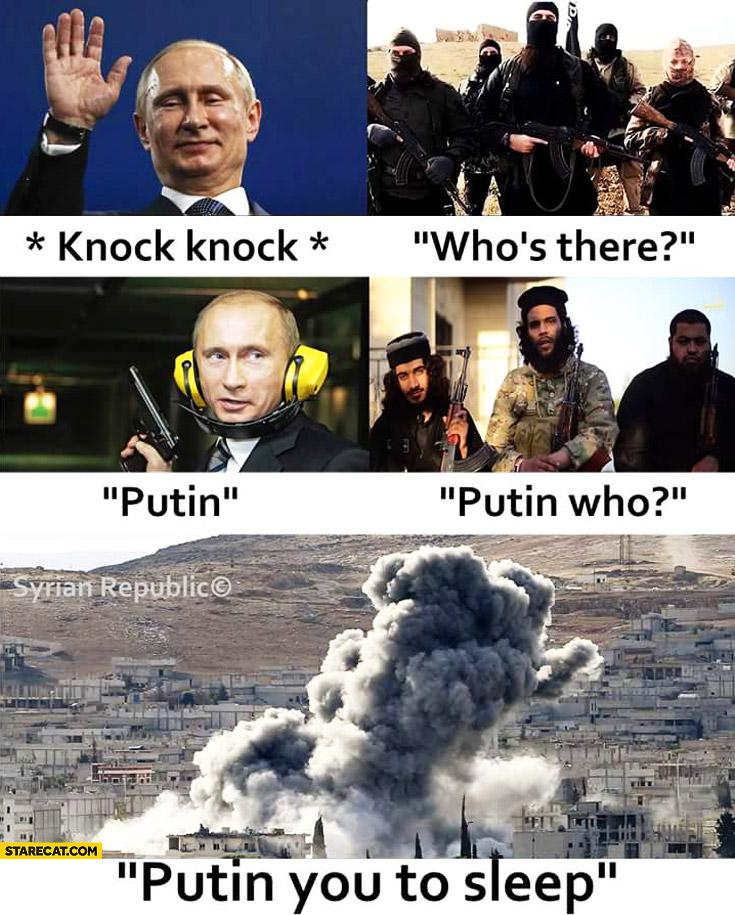 Knock-knock who's there? Putin. Who? Putin you to sleep