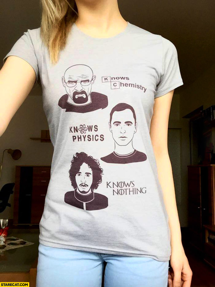 Knows chemistry knows physics knows nothing TV series t-shirt