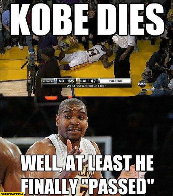 Kobe Bryant dies well at least he finally passed