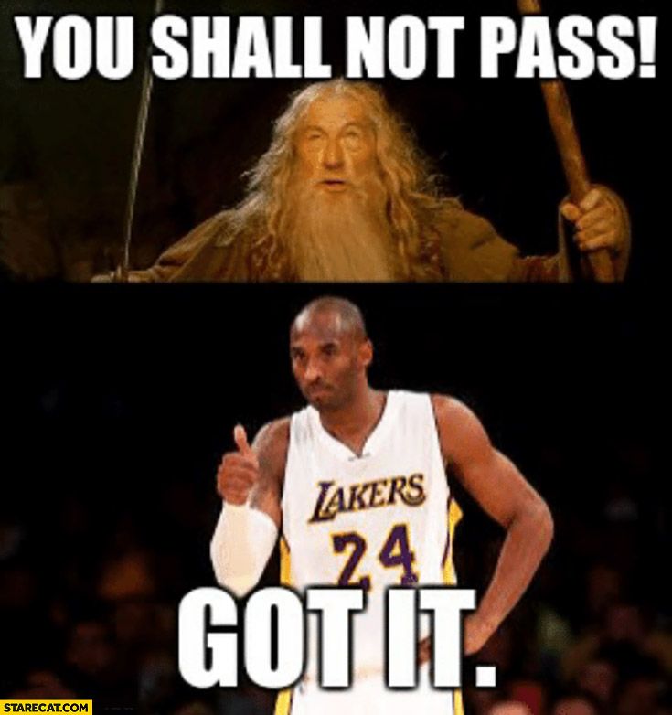 Kobe Bryant you shall not pass, got it. Gandalf Lord of the Rings