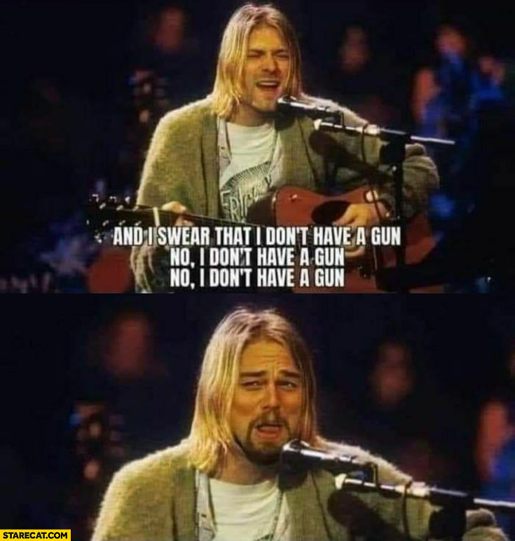 Kurt Cobain: I swear that I don't have a gun Leonardo DiCaprio face
