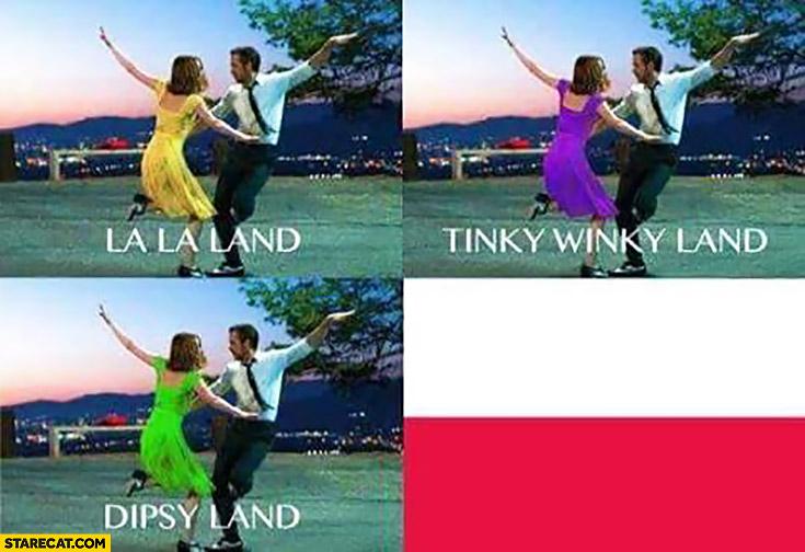 La La Land, Tinky Winky Land, Dipsy Land, Po Land Poland