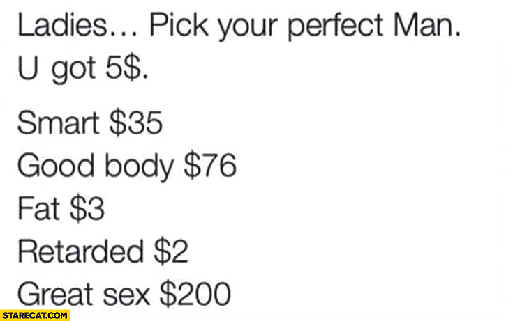 Ladies pick your perfect man you have got $5 dollars fat retarded