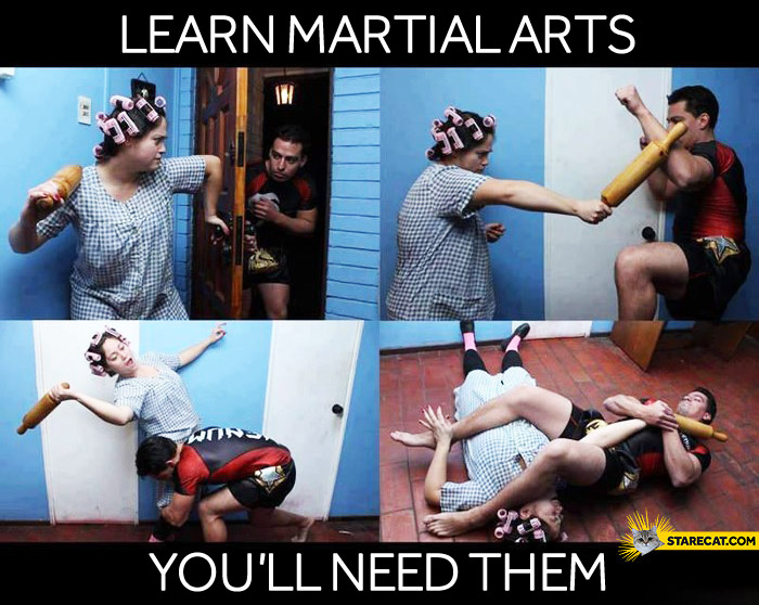 Learn martial arts you'll need them