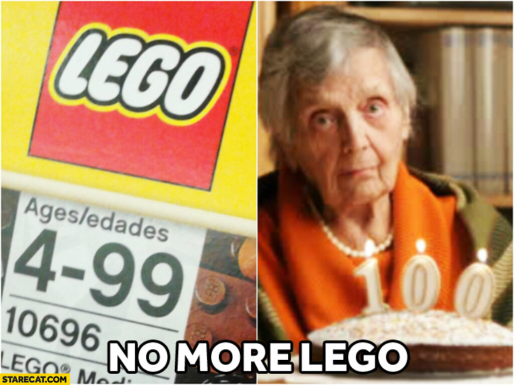 LEGO ages 4 to 99 grandma 100 years no more LEGO